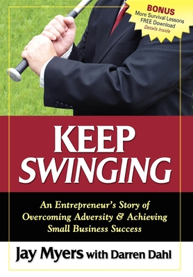 Keep Swinging: An Entrepreneur's Story of Overcoming Adversity & Achieving Small Business Success Cover Image
