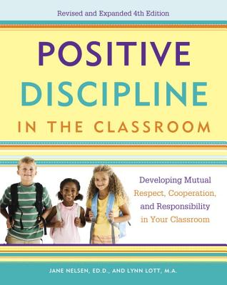 Positive Discipline in the Classroom: Developing Mutual Respect, Cooperation, and Responsibility in Your Classroom Cover Image