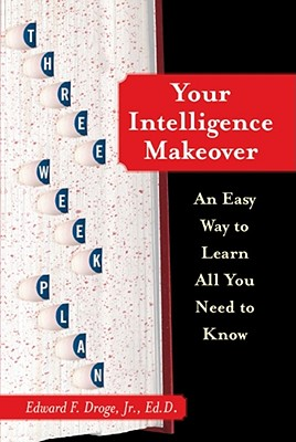Your Intelligence Makeover: An Easy Way to Learn All You Need to Know Cover Image