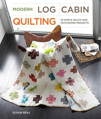 Modern Log Cabin Quilting: 25 Simple Quilts and Patchwork Projects Cover Image