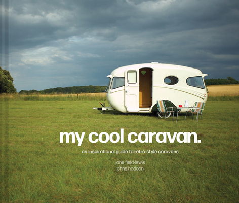 My Cool Caravan: An Inspirational Guide to Retro-Style Caravans Cover Image