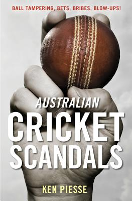 Australian Cricket Scandals: Ball Tampering, Bets, Bribes, Blow-Ups! Cover Image