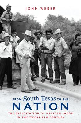 From South Texas to the Nation: The Exploitation of Mexican Labor in the Twentieth Century Cover Image
