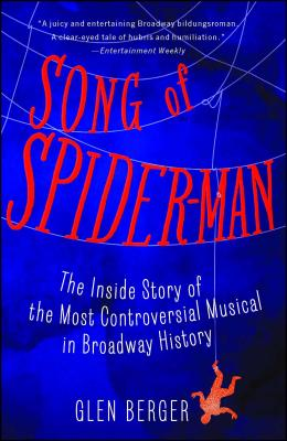 Song of Spider-Man: The Inside Story of the Most Controversial Musical in Broadway History Cover Image