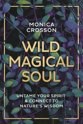 Wild Magical Soul: Untame Your Spirit & Connect to Nature's Wisdom Cover Image