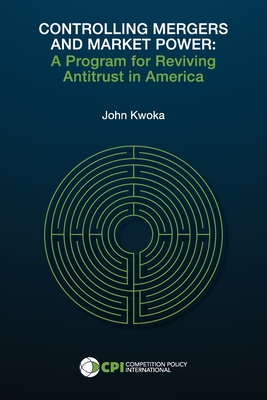 Controlling Mergers and Market Power: A Program for Reviving Antitrust in America Cover Image