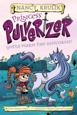 Gotta Warn the Unicorns! #7 (Princess Pulverizer #7) Cover Image