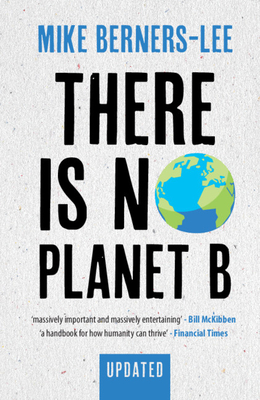 There Is No Planet B: A Handbook for the Make or Break Years - Updated Edition Cover Image