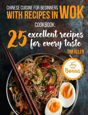 Chinese Cuisine for Beginners with Recipes in Wok.: Cookbook: 25 Excellent Recipes for Every Taste. Cover Image