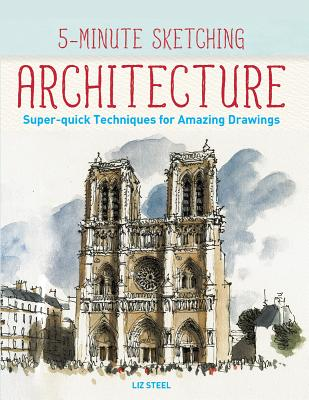 5-Minute Sketching -- Architecture: Super-Quick Techniques for Amazing Drawings Cover Image