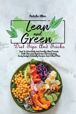Lean And Green Diet Tips And Tricks: How To Effectively And Quickly Shed Pounds With The Lean And Green Diet Including Tasty Budget-Friendly Recipes A Cover Image