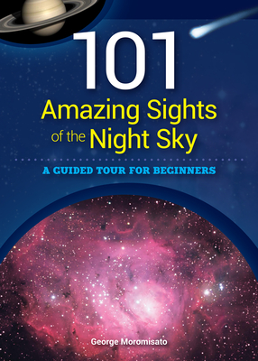 101 Amazing Sights of the Night Sky: A Guided Tour for Beginners Cover Image