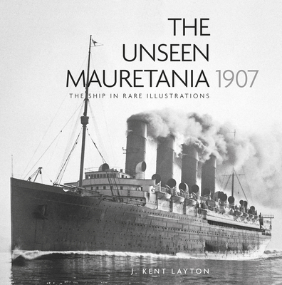 The Unseen Mauretania (1907): The Ship in Rare Illustrations Cover Image