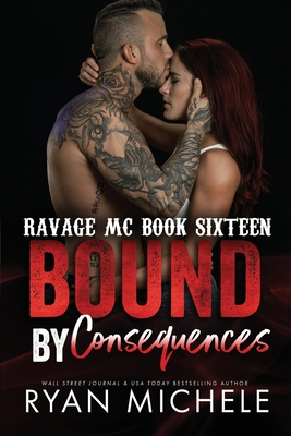 Bound by Consequences (Ravage MC #16): A Motorcycle Club Romance (Bound #7) Cover Image
