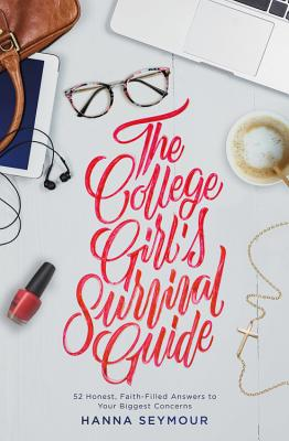 The College Girl's Survival Guide: 52 Honest, Faith-Filled Answers to Your Biggest Concerns Cover Image
