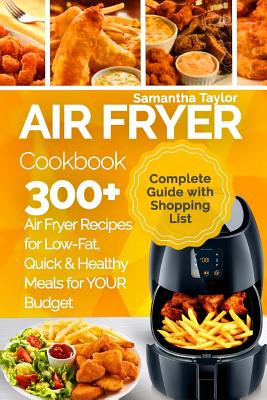 Air Fryer Cookbook: 300 + Air Fryer Recipes for Low-Fat Quick & Healthy meals for YOUR Budget Cover Image