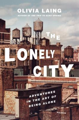 The Lonely City: Adventures in the Art of Being Alone Cover Image