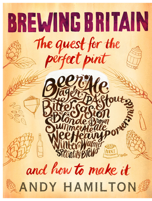 Brewing Britain: The Quest for the Perfect Pint and How to Make It Cover Image