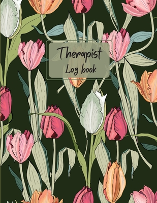 Therapist Log Book: Record Schedule Appointment Hours Log Time Sheet-Therapist Notebook With Sections-Therapist's Log-Therapist Tools Ment Cover Image