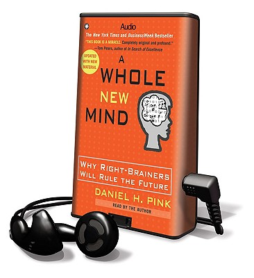 A Whole New Mind Why Right Brainers Will Rule The Future With