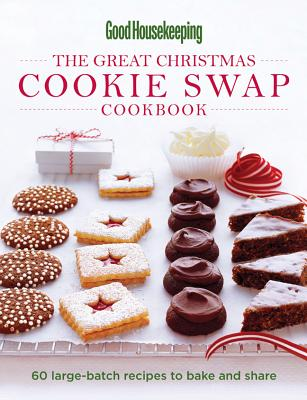 Good Housekeeping The Great Christmas Cookie Swap Cookbook: 60 Large-Batch Recipes to Bake and ShareGood Housekeeping Magazine