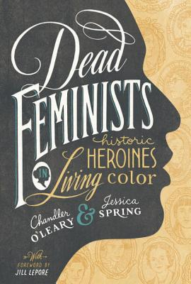 Dead Feminists: Historic Heroines in Living Color Cover Image