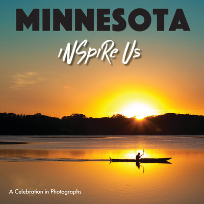 Minnesota Inspire Us: A Celebration in Photographs Cover Image