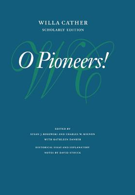 O Pioneers! (Willa Cather Scholarly Edition) Cover Image