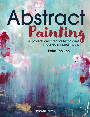 Abstract Painting: 20 projects and creative techniques in acrylic & mixed media Cover Image
