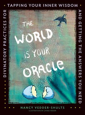 The World Is Your Oracle: Divinatory Practices for Tapping Your Inner Wisdom and Getting the Answers You Need Cover Image