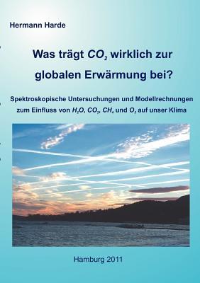 Was trägt CO2 wirklich zur globalen Erwärmung bei?: Spektroskopische Untersuchungen und Modellrechnungen zum Einfluss von H2O, CO2, CH4 und O3 auf uns Cover Image