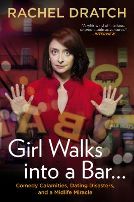 Girl Walks into a Bar . . .: Comedy Calamities, Dating Disasters, and a Midlife Miracle Cover Image