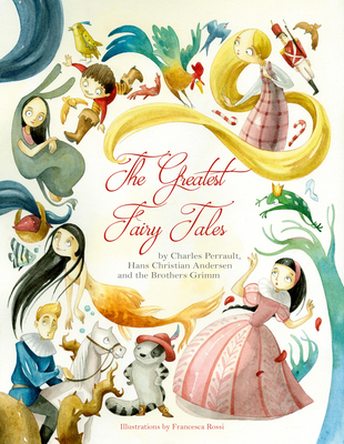 The Greatest Fairy Tales by Francesca Rossi