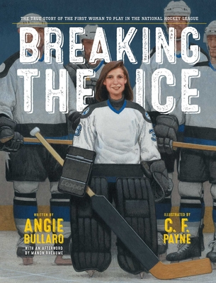 Breaking the Ice: The True Story of the First Woman to Play in the National Hockey League Cover Image
