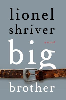 Big Brother (Hardcover) By Lionel Shriver