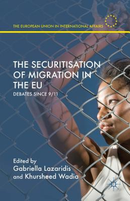 The Securitisation of Migration in the Eu: Debates Since 9/11 (European Union in International Affairs) Cover Image