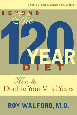 Beyond the 120 Year Diet: How to Double Your Vital Years Cover Image