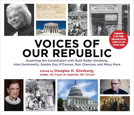 Voices of Our Republic: Exploring the Constitution with Ruth Bader Ginsburg, Alan Dershowitz, Sandra Day O'Connor, Ron Chernow, and Many More Cover Image