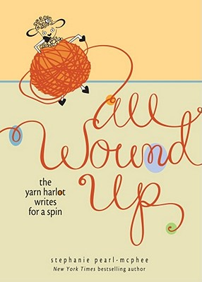 All Wound Up: The Yarn Harlot Writes for a Spin Cover Image