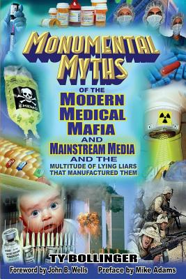 Monumental Myths of the Modern Medical Mafia and Mainstream Media and the Multitude of Lying Liars That Manufactured Them Cover Image
