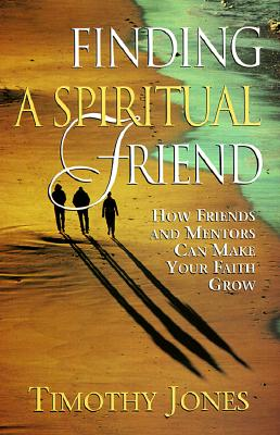 Finding a Spiritual Friend: How Friends and Mentors Can Make Your Faith Grow Cover Image
