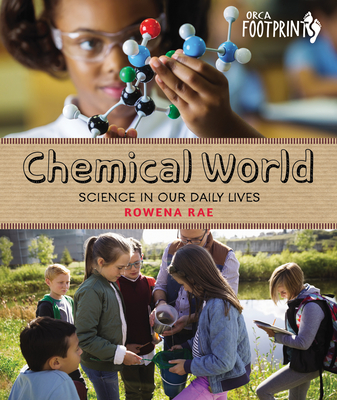 Chemical World: Science in Our Daily Lives (Orca Footprints #17) Cover Image