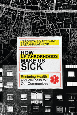 How Neighborhoods Make Us Sick: Restoring Health and Wellness to Our Communities Cover Image