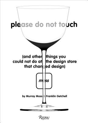 Please Do Not Touch: And Other Things You Couldn't Do at Moss the Design Store That Changed Design Cover Image