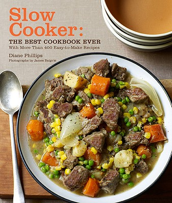 Slow Cooker: The Best Cookbook Ever with More Than 400 Easy-to-Make Recipes Cover Image