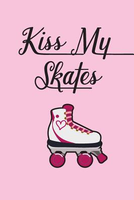 Kiss My Skates Daily Diary: For Roller Skaters & Roller Derby Girls Cover Image
