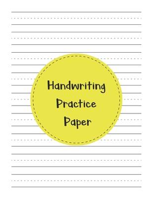 Handwriting Practice Paper: Perfect Writing Paper With Dotted Line For Kids. Cover Image