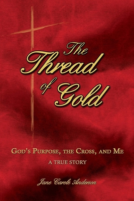 The Thread of Gold: God's Purpose, the Cross, and Me Cover Image