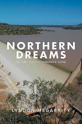 Northern Dreams: The Politics of Northern Development in Australia Cover Image