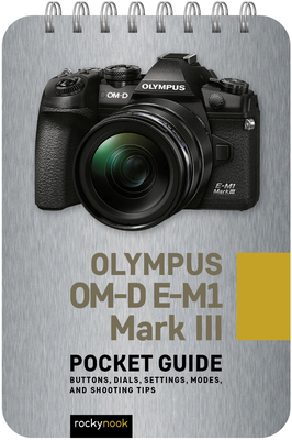 Olympus Om-D E-M1 Mark III: Pocket Guide: Buttons, Dials, Settings, Modes, and Shooting Tips Cover Image